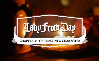Lady From Day &#8211; Chapter 21 &#8220;Getting Into Character&#8221;