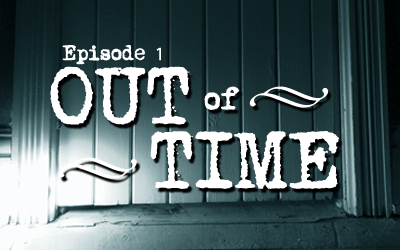 Out of Time – Episode 1