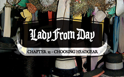 "Lady From Day – Chapter 23 ""Choosing Headgear"""