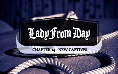 Lady From Day &#8211; Chapter 24 &#8220;New Captives&#8221;