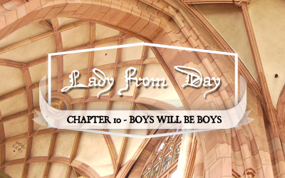 Lady From Day &#8211; Chapter 10 &#8220;Boys Will Be Boys&#8221;