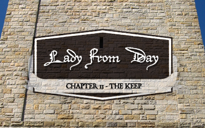 Lady From Day &#8211; Chapter 13 &#8220;The Keep&#8221;