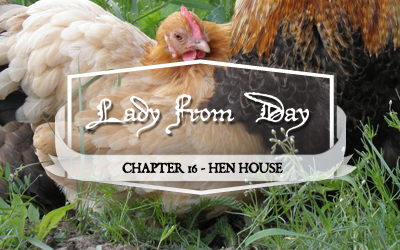 Lady From Day &#8211; Chapter 16 &#8220;Hen House&#8221;