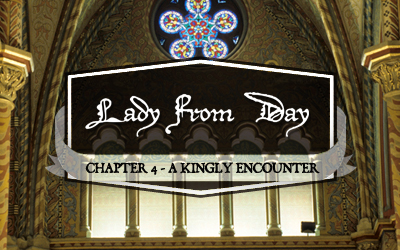 Lady From Day &#8211; Chapter 4 &#8220;A Kingly Encounter&#8221;