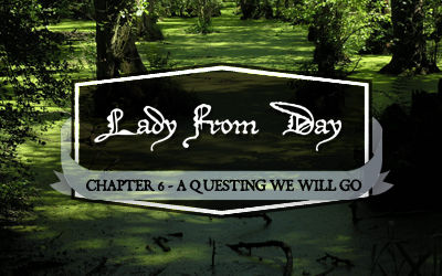 "Lady From Day – Chapter 6 ""A Questing We Will Go"""