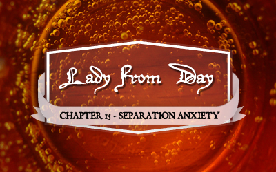 "Lady From Day – Chapter 15 ""Separation Anxiety"""
