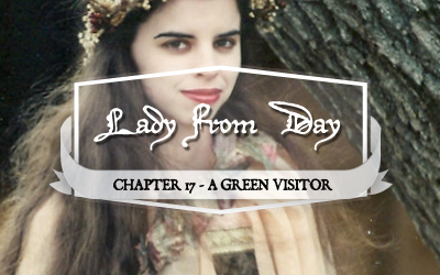 "Lady From Day – Chapter 17 ""A Green Visitor"""