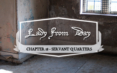 Lady From Day &#8211; Chapter 18 &#8220;Servant Quarters&#8221;