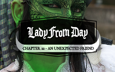 Lady From Day &#8211; Chapter 22 &#8220;An Unexpected Friend&#8221;